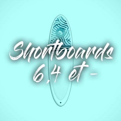 """Shortboards 6,4"""" et moins"""